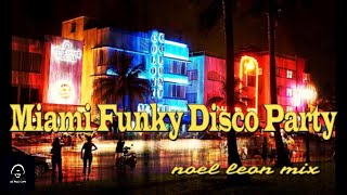 Miami Funky Disco Party Mix #69 - Dj Noel Leon