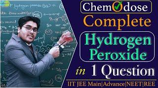 🔴 Complete Hydrogen Peroxide || IIT JEE Mains || Advance || NEET | ChemOdose_13 🔥