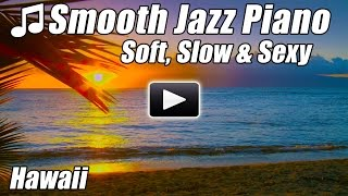 SMOOTH JAZZ Instrumental PIANO Music Soft Slow Sexy Romantic Love Songs Relax Chill Out Lounge Study