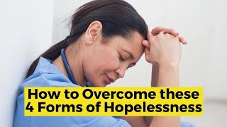 View the video How to Overcome these 4 Forms of Hopelessness