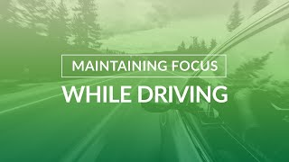 How to Maintain Focus While Driving