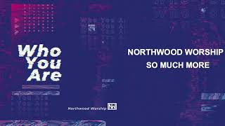 "Northwood Worship - ""So Much More"""