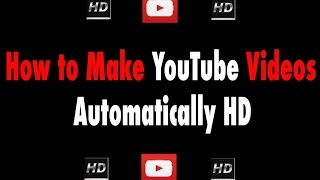 How to make YouTube videos automatically HD - 2016