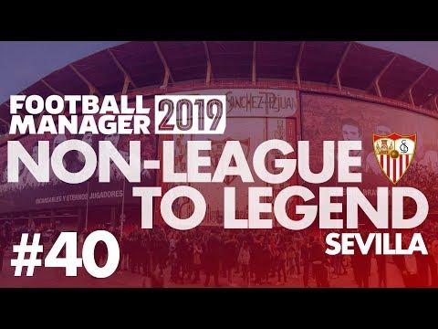 Non-League to Legend FM19 | SEVILLA | Part 40 | ROTATION | Football Manager 2019