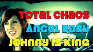 Total Chaos, Angel Baby, Johnny is King