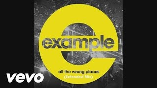 Example - All the Wrong Places (Extended Mix) (Official Audio)