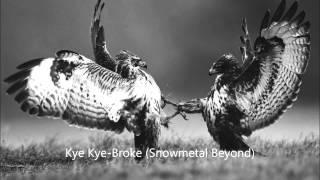 Kye Kye-Broke (Snowmetal Beyond)
