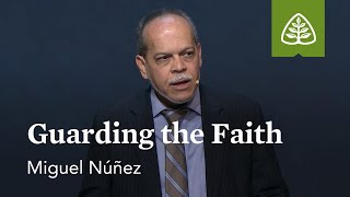 Miguel Núñez: Guarding the Faith