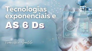 Francisco Santolo: tecnologias exponenciais e as 6Ds