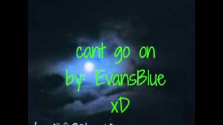 Can't go on by: EvansBlue