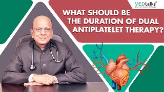 Dr K K Aggarwal - What should be the duration of dual antiplatelet therapy?