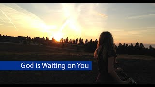 Do You Think God Might Be Waiting For You?