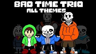 BAD TIME TRIO - ALL THEMES (UNDERTALE AU)