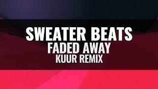 SWEATER BEATS - Faded Away (Feat. Icona Pop) [Kuur Remix]