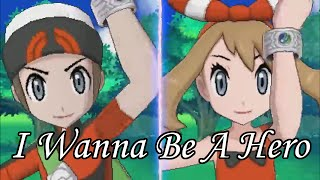 I Wanna Be A Hero - Pokémon Omega Ruby & Alpha Sapphire