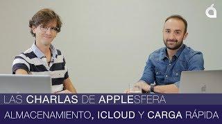 Almacenamiento, iCloud y carga rápida: las Charlas de Applesfera