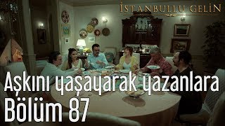 İstanbullu Gelin 87. Bölüm (Final) - Aşkını Yaşayarak Yazanlara