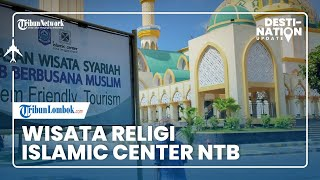 DESTINATION UPDATE: Islamic Center NTB, Destinasi Wisata Religi di Pulau Seribu Masjid