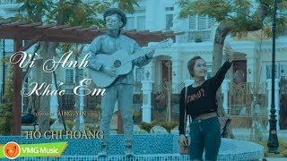 Vì Anh Khác Em   HỒ CHÍ HOÀNG   MUSIC VIDEO OFFICIAL