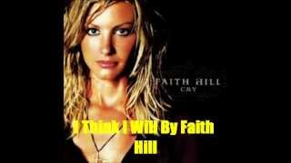I Think I Will By Faith Hill *Lyrics in description*