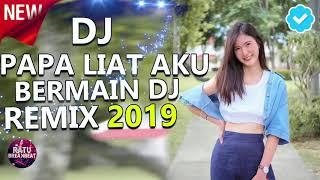 DJ PAPA LIAT AKU BERNYANYI SAMBIL BERMAIN DJ AWAS GOYANG TERBARU 2018