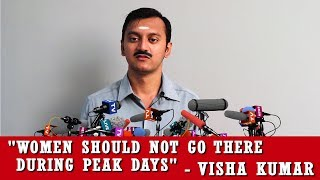 """Women Should Not Go There During Peak Days!"" - Visha Kumar"