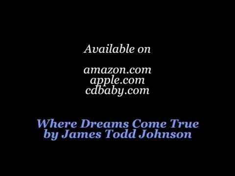 Where Dreams Come True by James Todd Johnson (CD Sampler)