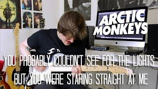 You Probably Couldn't See For The Lights But You Were Staring Straight At Me - Arctic Monkeys Cover