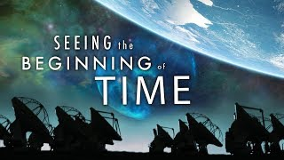 Seeing the Beginning of Time 4k