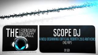 Scope DJ - A New Beginning (Official Rebirth 2013 Anthem) [HQ + HD RIP]