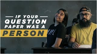 If Your Question Paper Was A Person | MostlySane