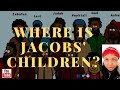 WHERE IS JACOBS' CHILDREN? ** THE TRUTH**
