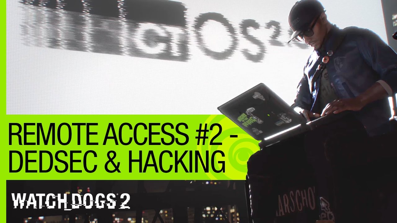 Watch Dogs 2 - Remote Access: How Hacker Culture Helped