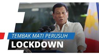 Ancam Perusuh Selama Masa Lockdown, Presiden Filipina: Lebih Baik Saya Kirim Kalian ke Pemakaman