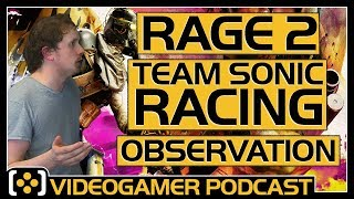 Rage 2 Review, Team Sonic Racing Review, Observation Review - VideoGamer Podcast