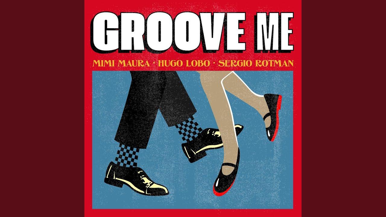 Groove Me · Mimi Maura · Hugo Lobo · Rotman