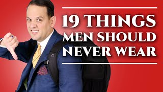 19 Things Men Should Never Wear - Men's Fashion & Menswear Style Mistakes & What Not To Wear