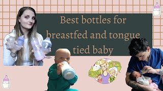 Best bottles for breastfed and tongue tied baby!
