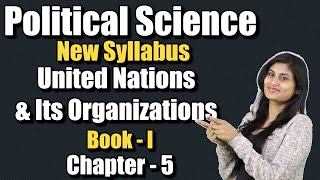 Political Science New Syllabus | United Nations and Its Organizations | Chapter -5 | Class - 12
