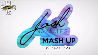 Josh Namauleg MASH UP (DJ PLATYFOB)