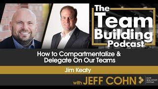 How to Compartmentalize & Delegate On Our Teams w/ Jim Keaty
