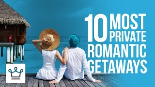 10 Most Private Romantic Getaways