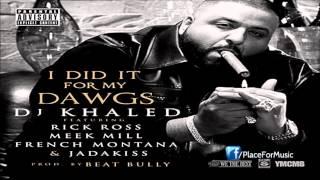 DJ Khaled - I Did It For My Dawgs ft. Rick Ross, Meek Mill, French Montana & Jadakiss