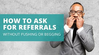 How to Ask for Referrals (without pushing or begging!)
