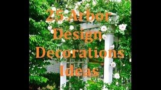 25 Most Beautiful Arbor Design Decorations Ideas
