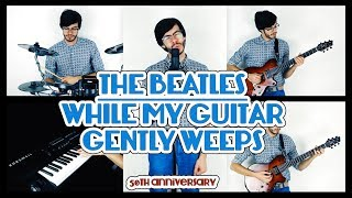 The Beatles - While My Guitar Gently Weeps - 50th Anniversary All Instruments Cover