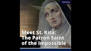 St. Rita: The Patron Saint of the Impossible