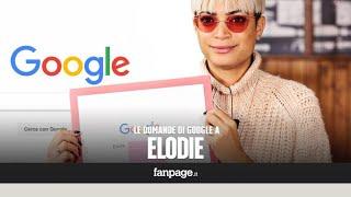 Elodie, Rambla, Nero Bali, Emma, Lele: La Cantante Risponde Alle Domande Di Google