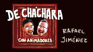 """""""De Cháchara con Animadores"""" RAFAEL JIMÉNEZ"""