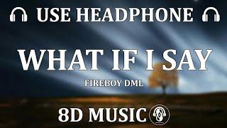 Fireboy Dml   What If I Say  (8D Naija Tunes)